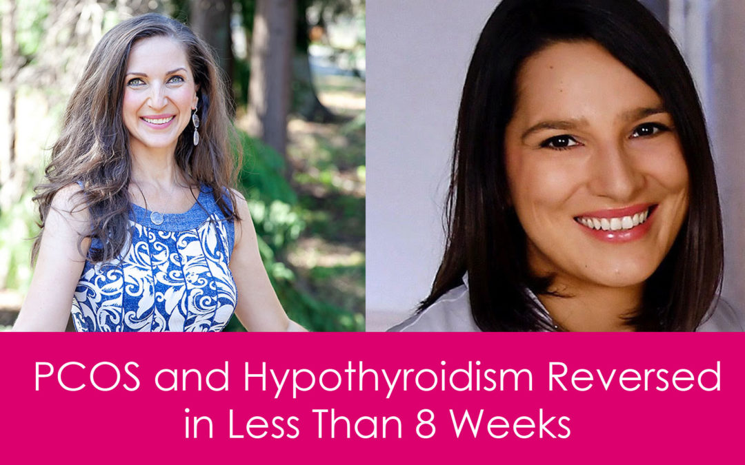 PCOS and Hypothyroidism Reversed in Less Than 8 Weeks