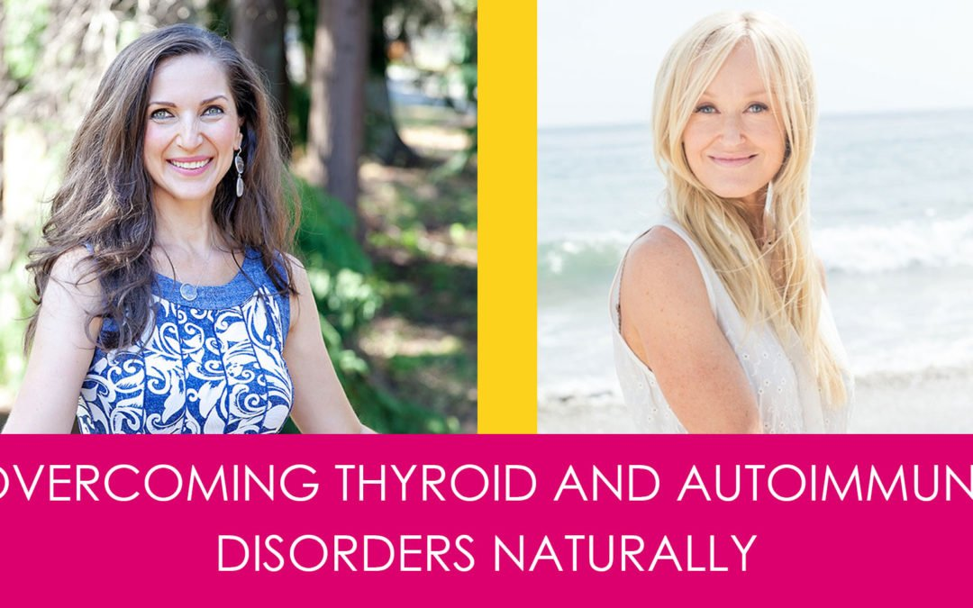 Overcoming Thyroid and Autoimmune Disorders Naturally