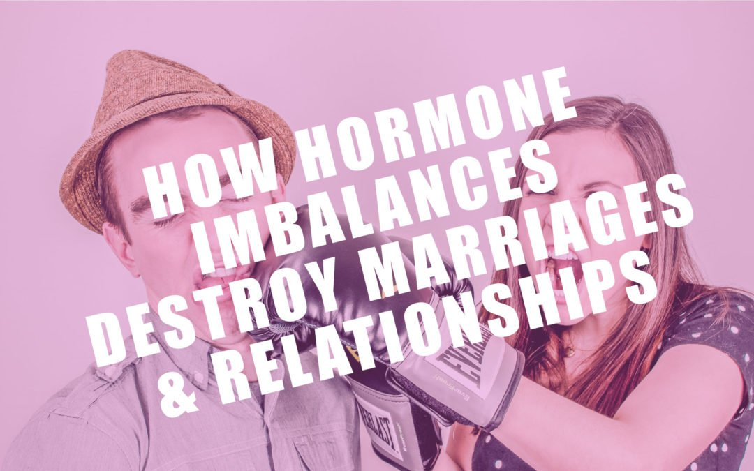 When Hormone Imbalances Destroy Marriages