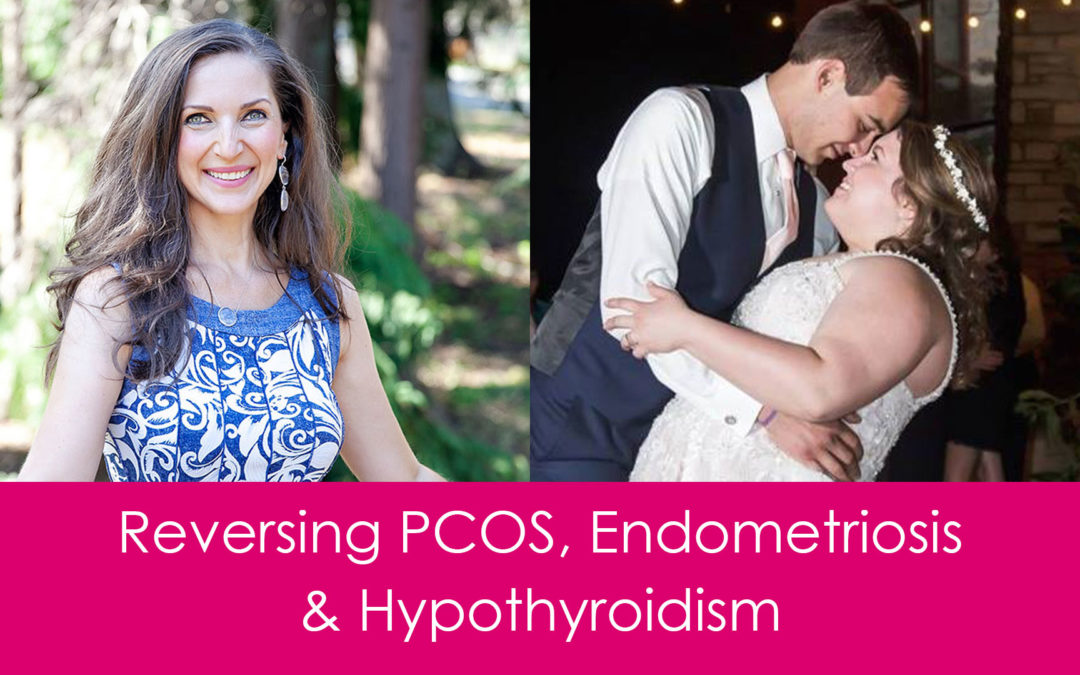 Practical Steps to Reversing PCOS, Endometriosis and Hypothyroidism Naturally