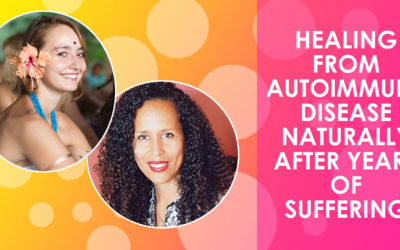 Healing From Autoimmune Disease Naturally After Years of Suffering