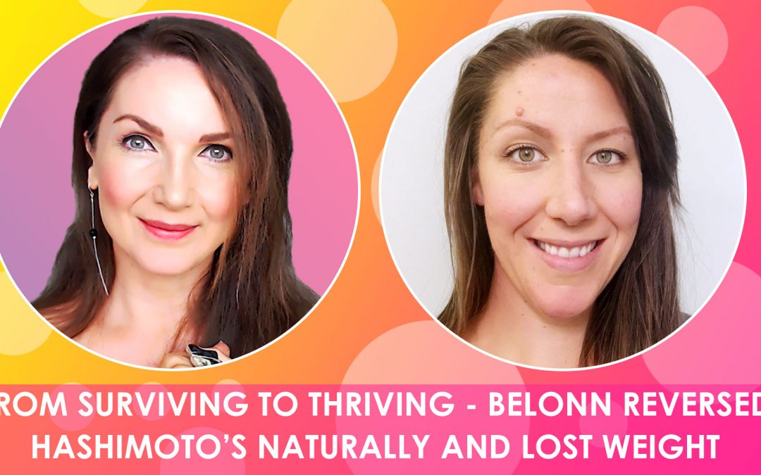 FROM SURVIVING TO THRIVING  – BELONN HEALED HASHIMOTO'S NATURALLY