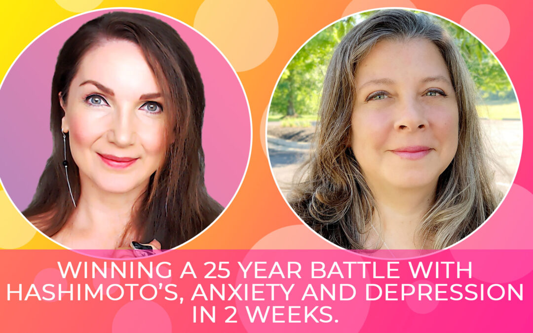 Winning a 25-year Battle With Hashimoto's, Depression and Anxiety in 2 Weeks