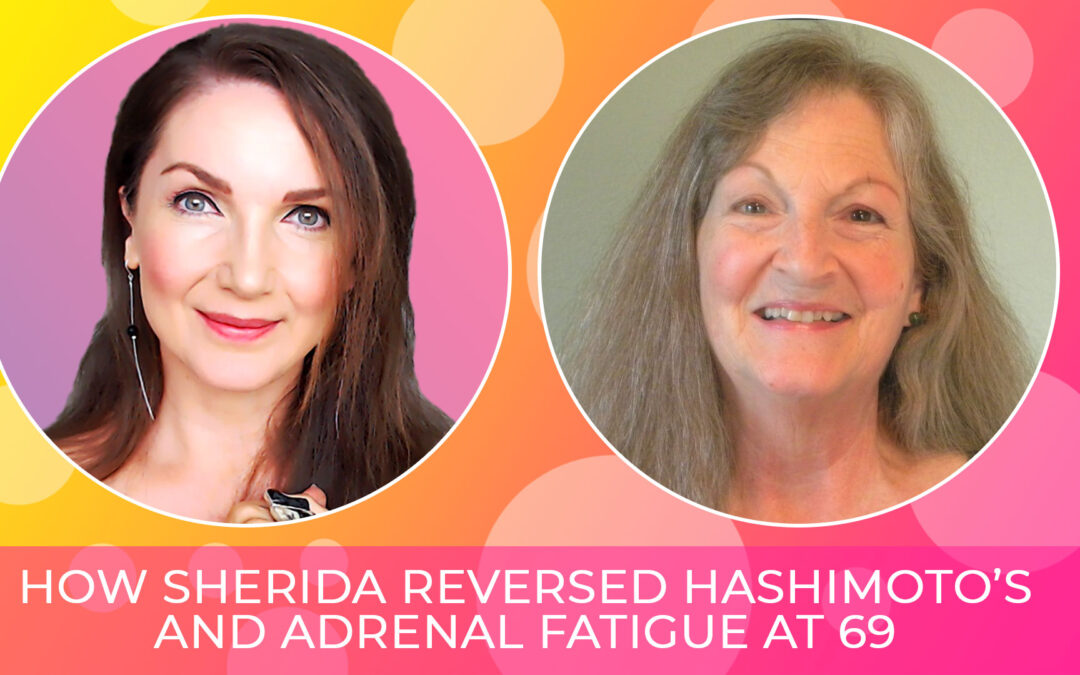It's Never Too Late to Heal – Reversing Hashimoto's and Adrenal Fatigue at 69