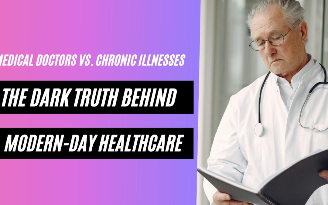 The Dark Truth Behind Modern-Day Healthcare: Medical Doctors vs. Chronic Illnesses