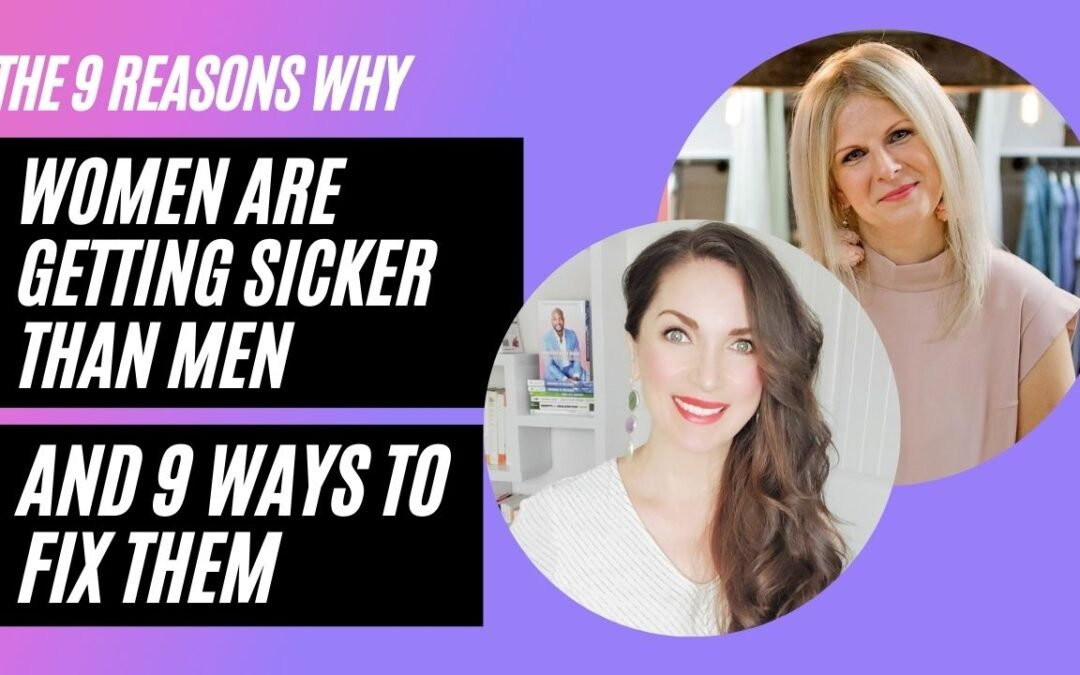 The 9 Reasons Why Women are Getting Sicker Than Men and 9 Ways to Fix Them