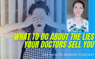 WHAT TO DO ABOUT THE LIES YOUR DOCTORS SELL YOU